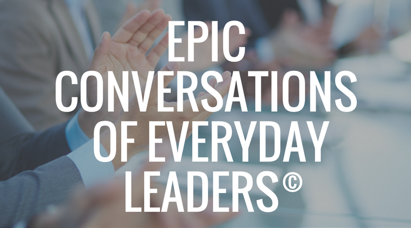 Epic Conversations of Everyday Leaders
