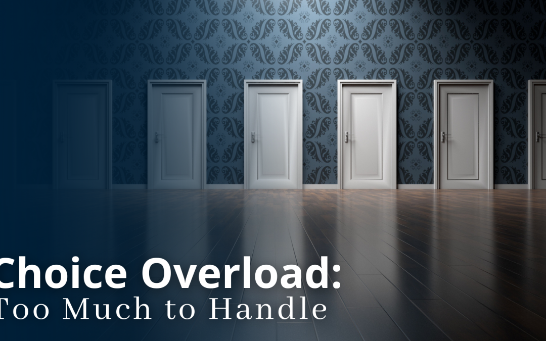Choice Overload – Too Much to Handle