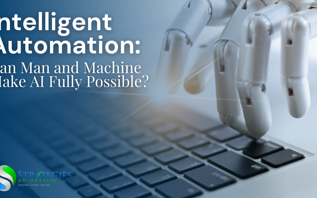 Intelligent Automation: Can Man and Machine Make AI Fully Possible?